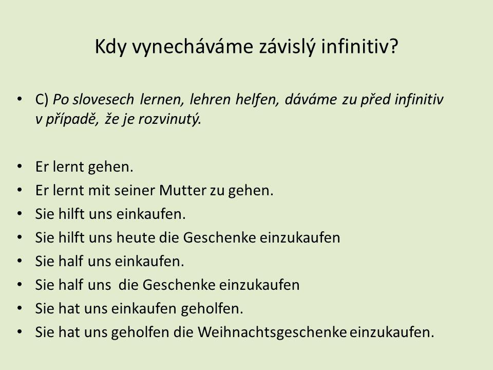 Kdy vynecháváme závislý infinitiv.D) Po slovesech vnímání – sehen, hören… Ich höre ihn kommen.