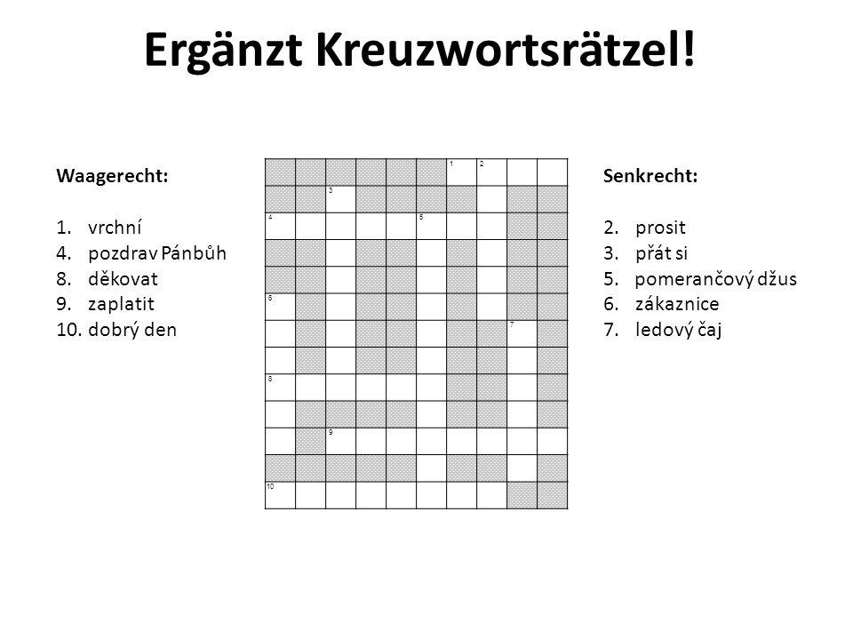 Ergänzt Kreuzwortsrätzel.Senkrecht: 2.prosit 3.přát si 5.