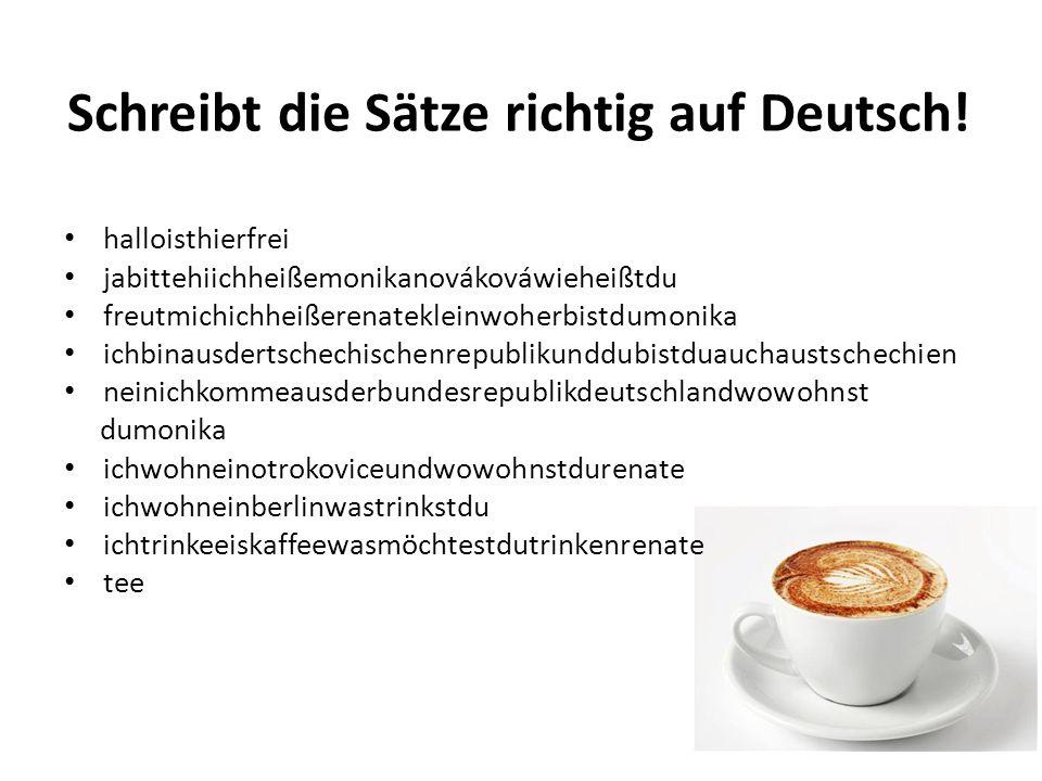 Schreibt die Sätze richtig auf Deutsch! halloisthierfrei jabittehiichheißemonikanovákováwieheißtdu freutmichichheißerenatekleinwoherbistdumonika ichbi