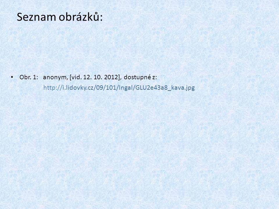 Seznam obrázků: Obr. 1: anonym, [vid. 12. 10. 2012], dostupné z: http://i.lidovky.cz/09/101/lngal/GLU2e43a8_kava.jpg