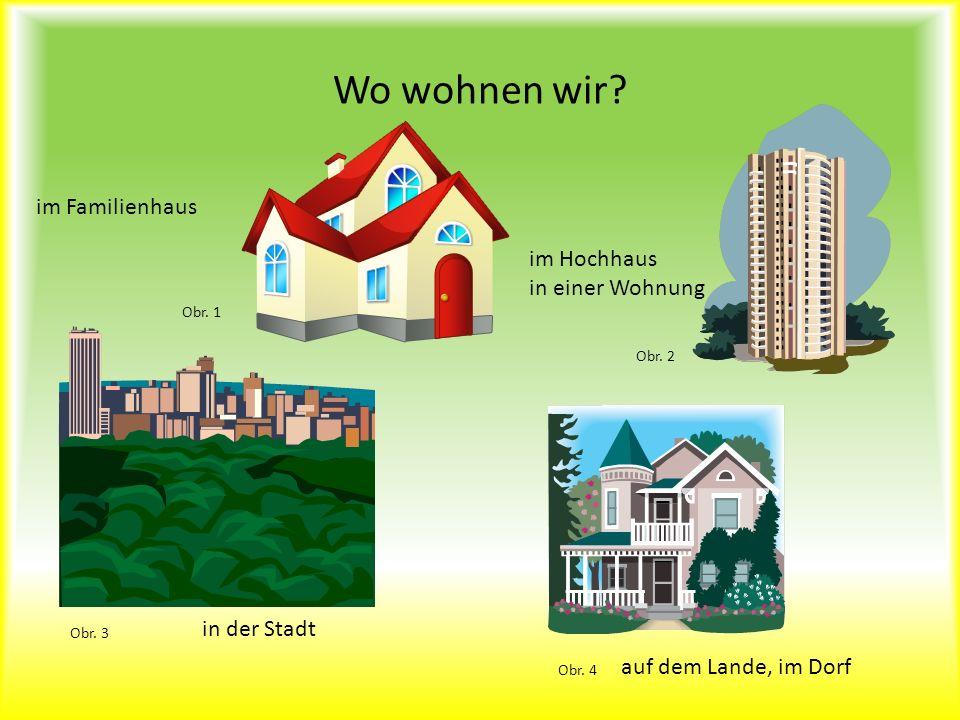 Wo wohnen wir? im Familienhaus im Hochhaus in einer Wohnung in der Stadt auf dem Lande, im Dorf Obr. 1 Obr. 2 Obr. 3 Obr. 4