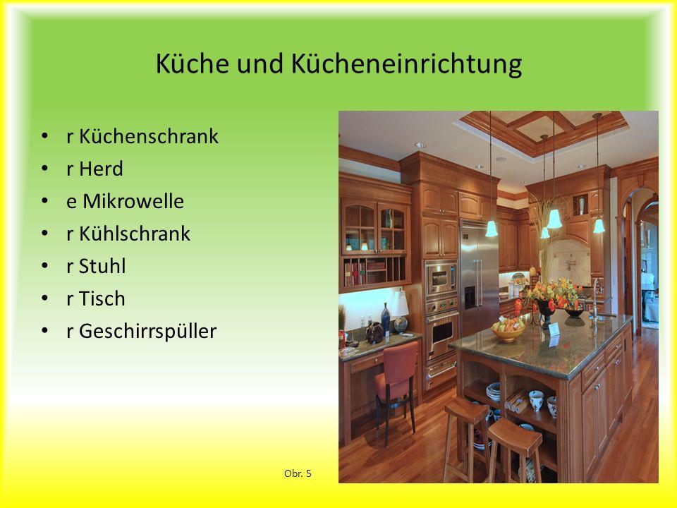 Küche und Kücheneinrichtung r Küchenschrank r Herd e Mikrowelle r Kühlschrank r Stuhl r Tisch r Geschirrspüller Obr. 5