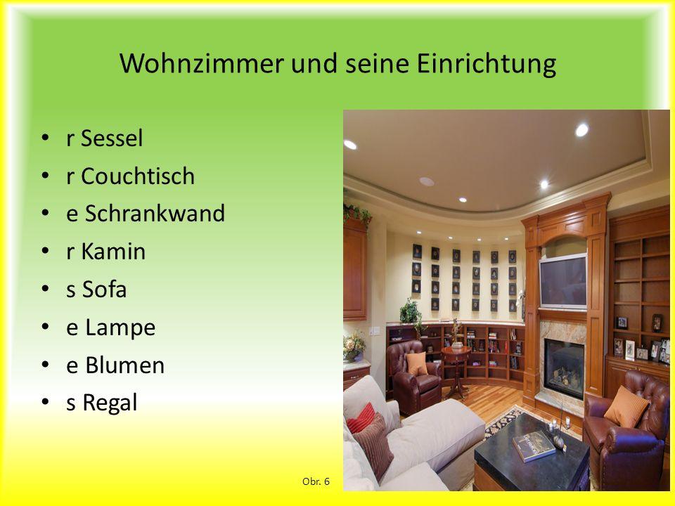 Wohnzimmer und seine Einrichtung r Sessel r Couchtisch e Schrankwand r Kamin s Sofa e Lampe e Blumen s Regal Obr. 6