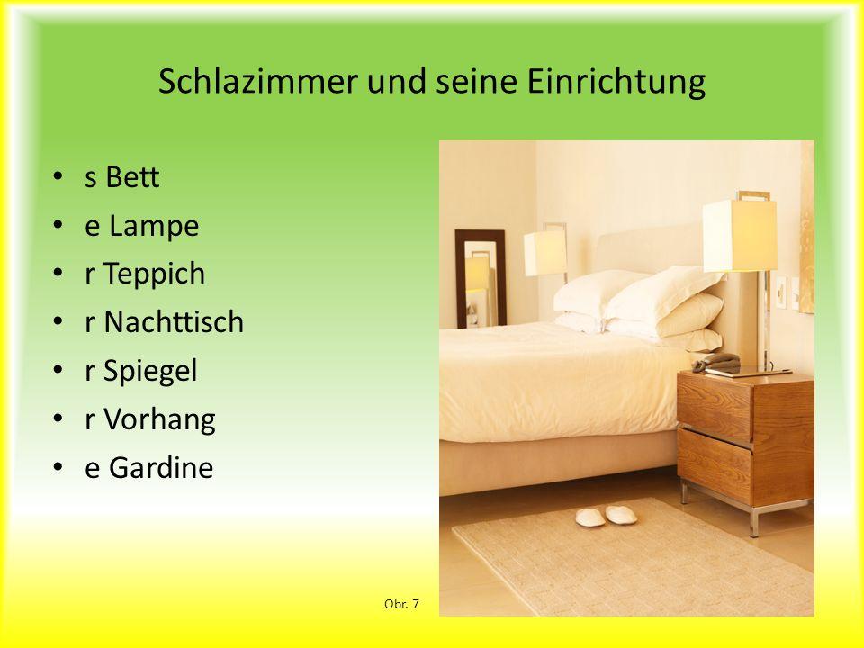 Schlazimmer und seine Einrichtung s Bett e Lampe r Teppich r Nachttisch r Spiegel r Vorhang e Gardine Obr. 7