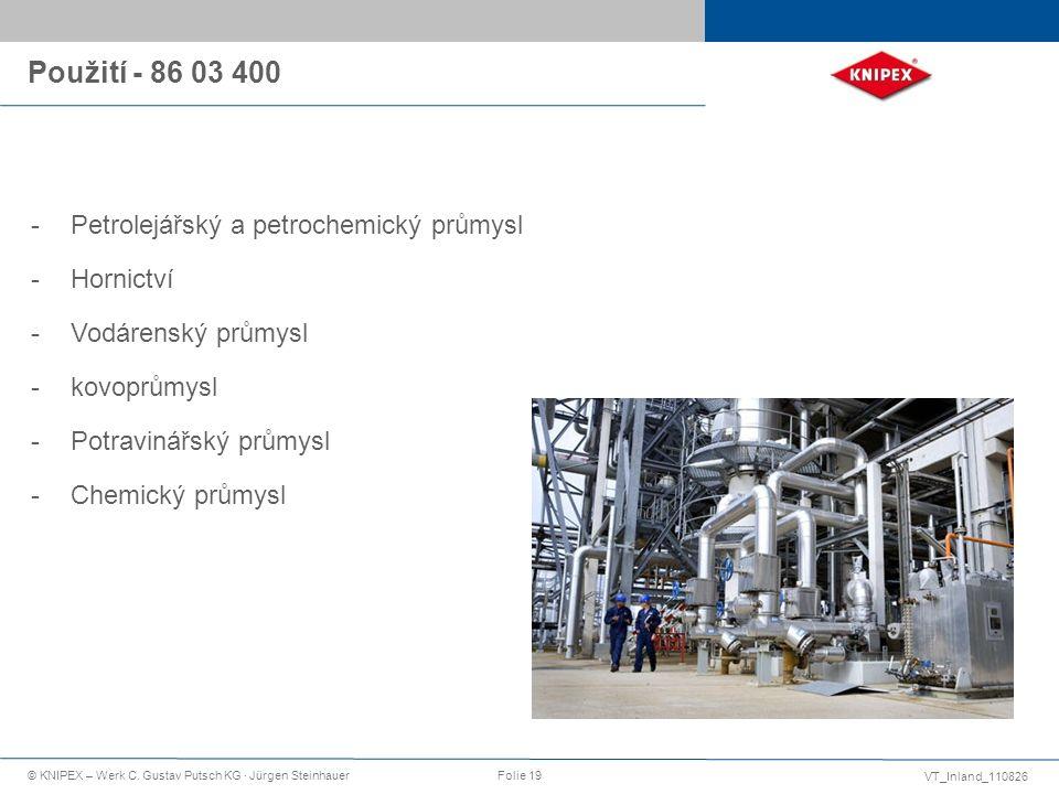 VT_Inland_110826 © KNIPEX – Werk C. Gustav Putsch KG · Jürgen SteinhauerFolie 19 -Petrolejářský a petrochemický průmysl -Hornictví -Vodárenský průmysl
