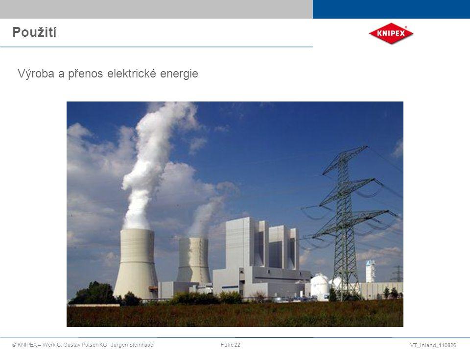 VT_Inland_110826 © KNIPEX – Werk C. Gustav Putsch KG · Jürgen SteinhauerFolie 22 Použití Výroba a přenos elektrické energie