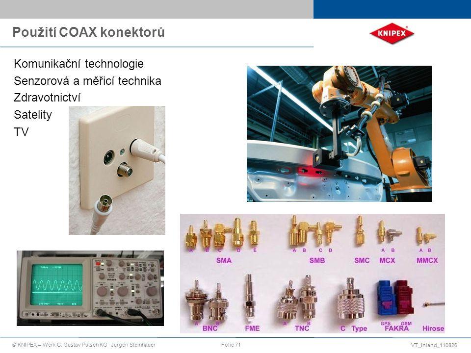 VT_Inland_110826 © KNIPEX – Werk C. Gustav Putsch KG · Jürgen SteinhauerFolie 71 Použití COAX konektorů Komunikační technologie Senzorová a měřicí tec