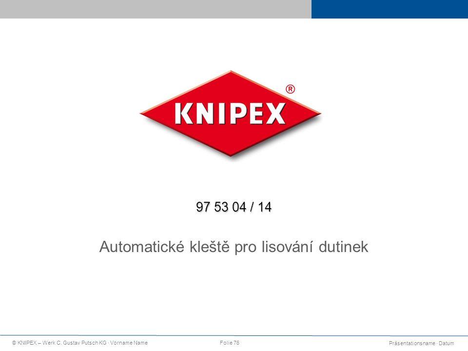 Präsentationsname · Datum © KNIPEX – Werk C. Gustav Putsch KG · Vorname NameFolie 76 97 53 04 / 14 Automatické kleště pro lisování dutinek