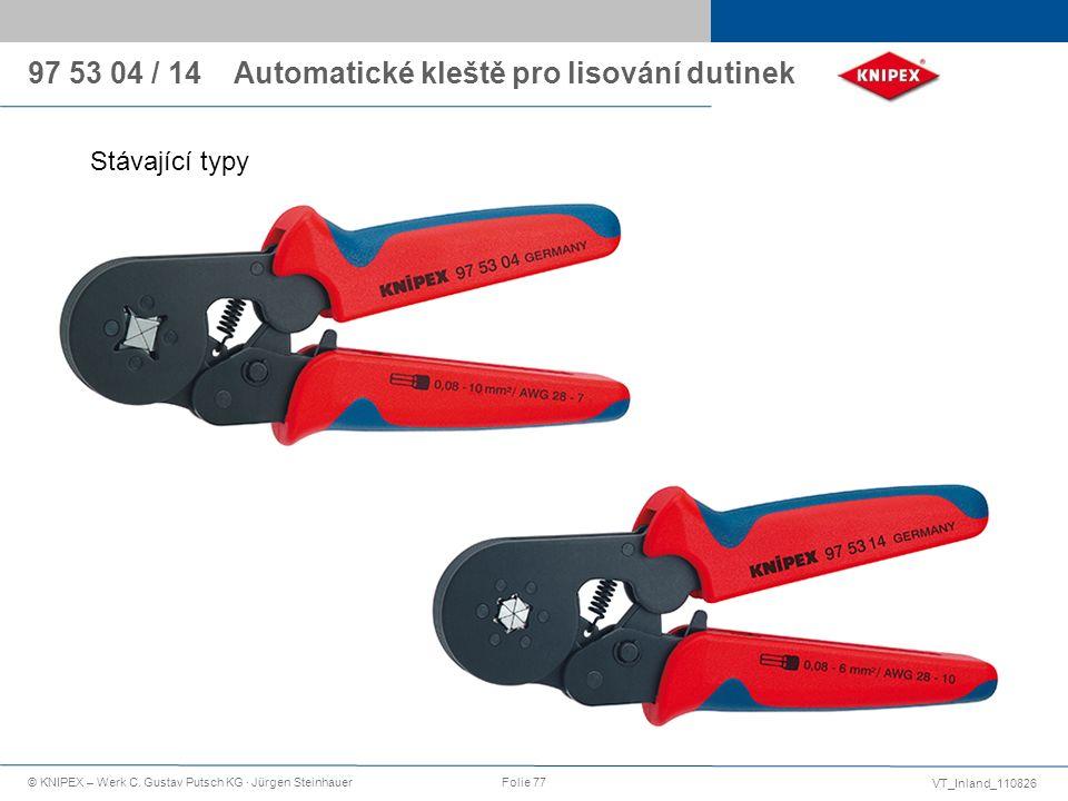 VT_Inland_110826 © KNIPEX – Werk C. Gustav Putsch KG · Jürgen SteinhauerFolie 77 97 53 04 / 14 Automatické kleště pro lisování dutinek Stávající typy