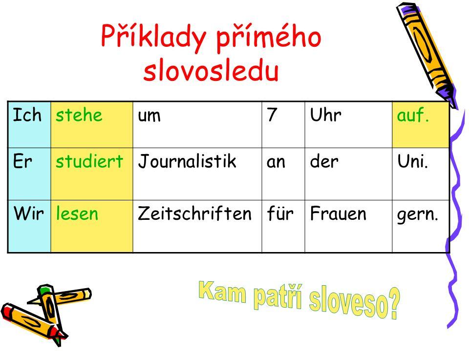 Příklady přímého slovosledu Ichsteheum7Uhrauf. ErstudiertJournalistikanderUni. WirlesenZeitschriftenfürFrauengern.