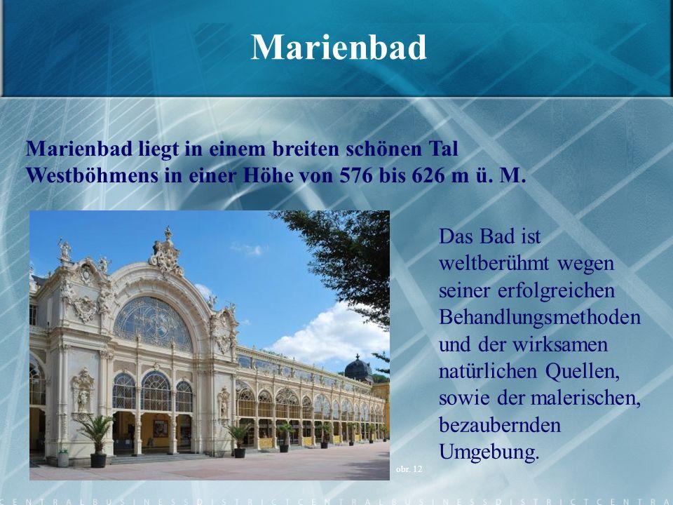 Marienbad Marienbad liegt in einem breiten schönen Tal Westböhmens in einer Höhe von 576 bis 626 m ü. M. Das Bad ist weltberühmt wegen seiner erfolgre