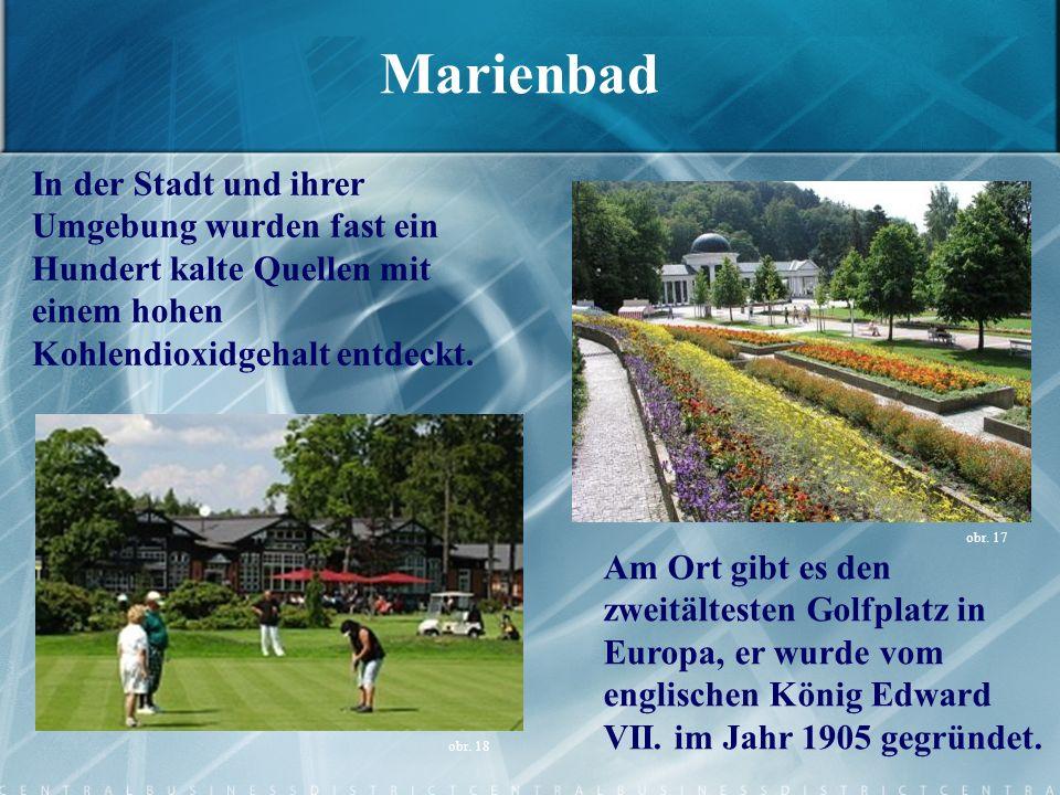 Marienbad Am Ort gibt es den zweitältesten Golfplatz in Europa, er wurde vom englischen König Edward VII. im Jahr 1905 gegründet. In der Stadt und ihr