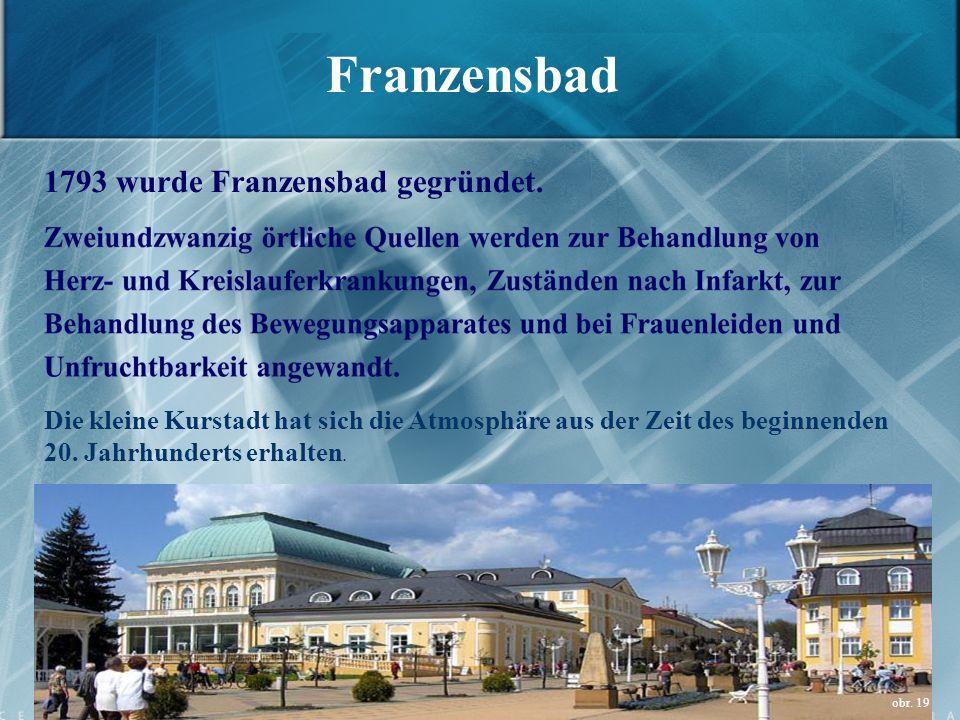 Franzensbad 1793 wurde Franzensbad gegründet. Die kleine Kurstadt hat sich die Atmosphäre aus der Zeit des beginnenden 20. Jahrhunderts erhalten. obr.