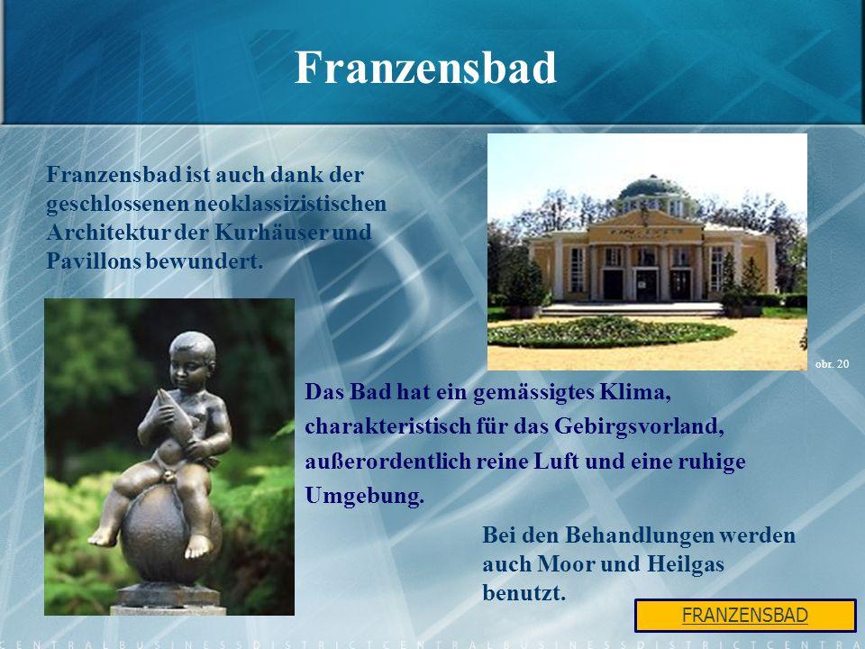 Franzensbad Das Bad hat ein gemässigtes Klima, charakteristisch für das Gebirgsvorland, außerordentlich reine Luft und eine ruhige Umgebung. Franzensb