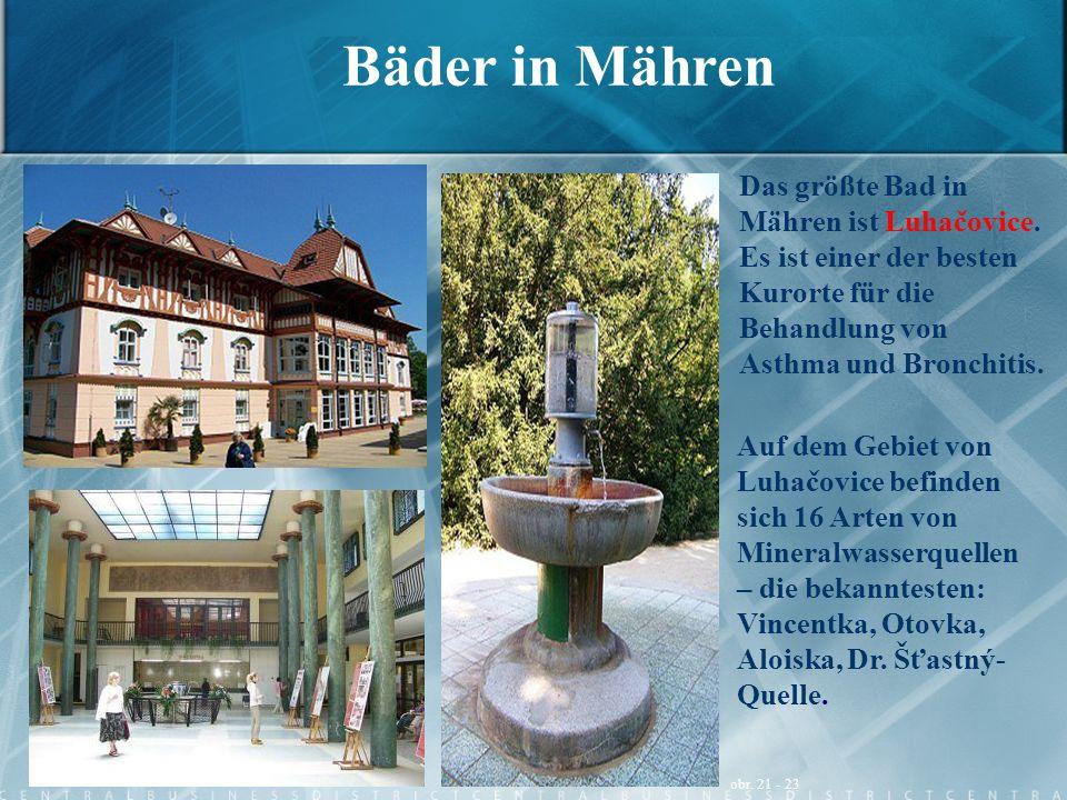 Bäder in Mähren Das größte Bad in Mähren ist Luhačovice. Es ist einer der besten Kurorte für die Behandlung von Asthma und Bronchitis. obr. 21 - 23 Au