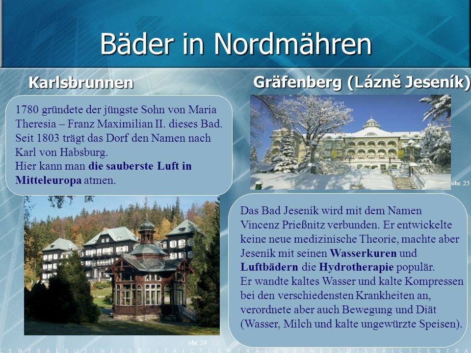 Bäder in Nordmähren KarlsbrunnenGräfenberg ( L ázně Jeseník) obr. 24 1780 gründete der jüngste Sohn von Maria Theresia – Franz Maximilian II. dieses B