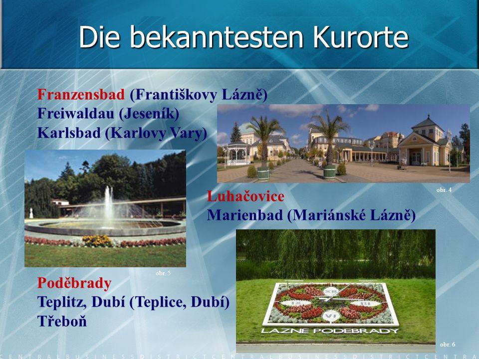 Franzensbad (Františkovy Lázně) Freiwaldau (Jeseník) Karlsbad (Karlovy Vary) Luhačovice Marienbad (Mariánské Lázně) Poděbrady Teplitz, Dubí (Teplice,