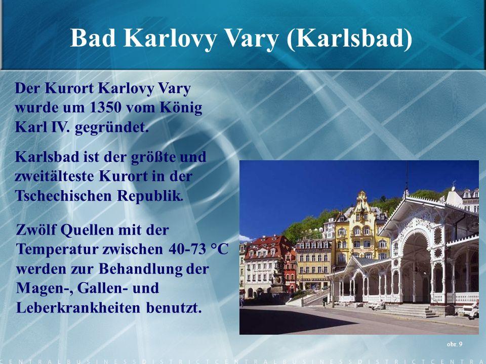 Bad Karlovy Vary (Karlsbad) Der Kurort Karlovy Vary wurde um 1350 vom König Karl IV. gegründet. Karlsbad ist der größte und zweitälteste Kurort in der