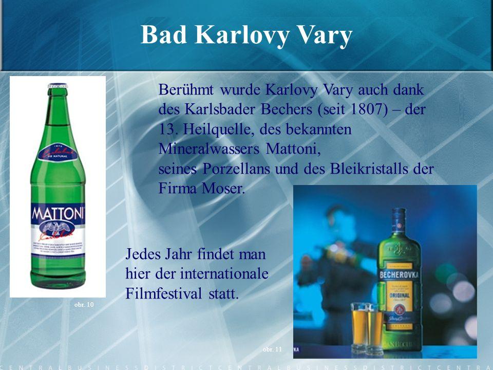 Berühmt wurde Karlovy Vary auch dank des Karlsbader Bechers (seit 1807) – der 13. Heilquelle, des bekannten Mineralwassers Mattoni, seines Porzellans