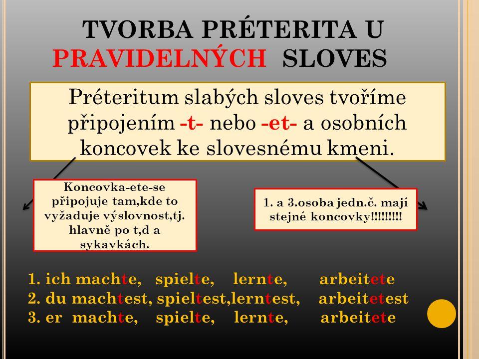 TVORBA PRÉTERITA U PRAVIDELNÝCH SLOVES Préteritum slabých sloves tvoříme připojením -t- nebo -et- a osobních koncovek ke slovesnému kmeni.