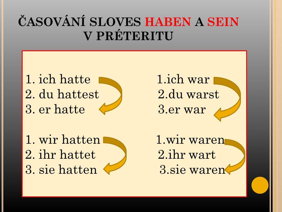 ČASOVÁNÍ SLOVES HABEN A SEIN V PRÉTERITU 1. ich hatte 1.ich war 2.
