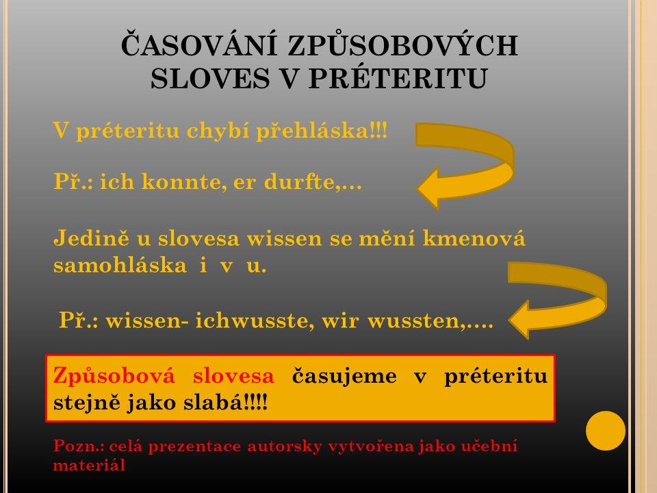 ČASOVÁNÍ ZPŮSOBOVÝCH SLOVES V PRÉTERITU V préteritu chybí přehláska!!.