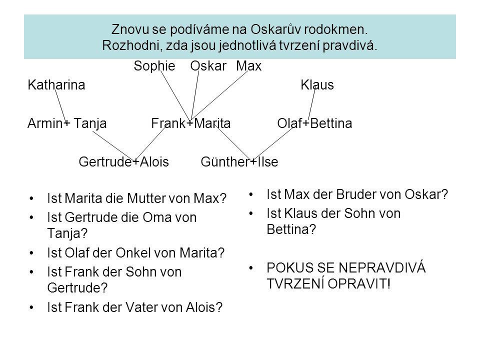 Znovu se podíváme na Oskarův rodokmen. Rozhodni, zda jsou jednotlivá tvrzení pravdivá. Ist Marita die Mutter von Max? Ist Gertrude die Oma von Tanja?