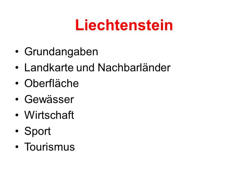 Liechtenstein Grundangaben Landkarte und Nachbarländer Oberfläche Gewässer Wirtschaft Sport Tourismus