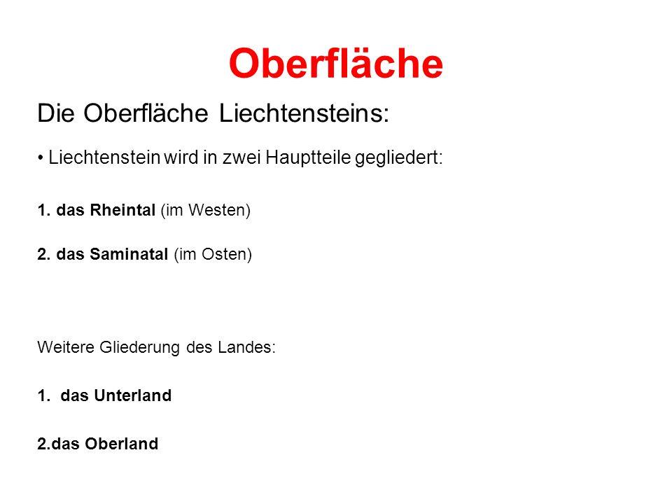 Oberfläche Die Oberfläche Liechtensteins: Liechtenstein wird in zwei Hauptteile gegliedert: 1. das Rheintal (im Westen) 2. das Saminatal (im Osten) We
