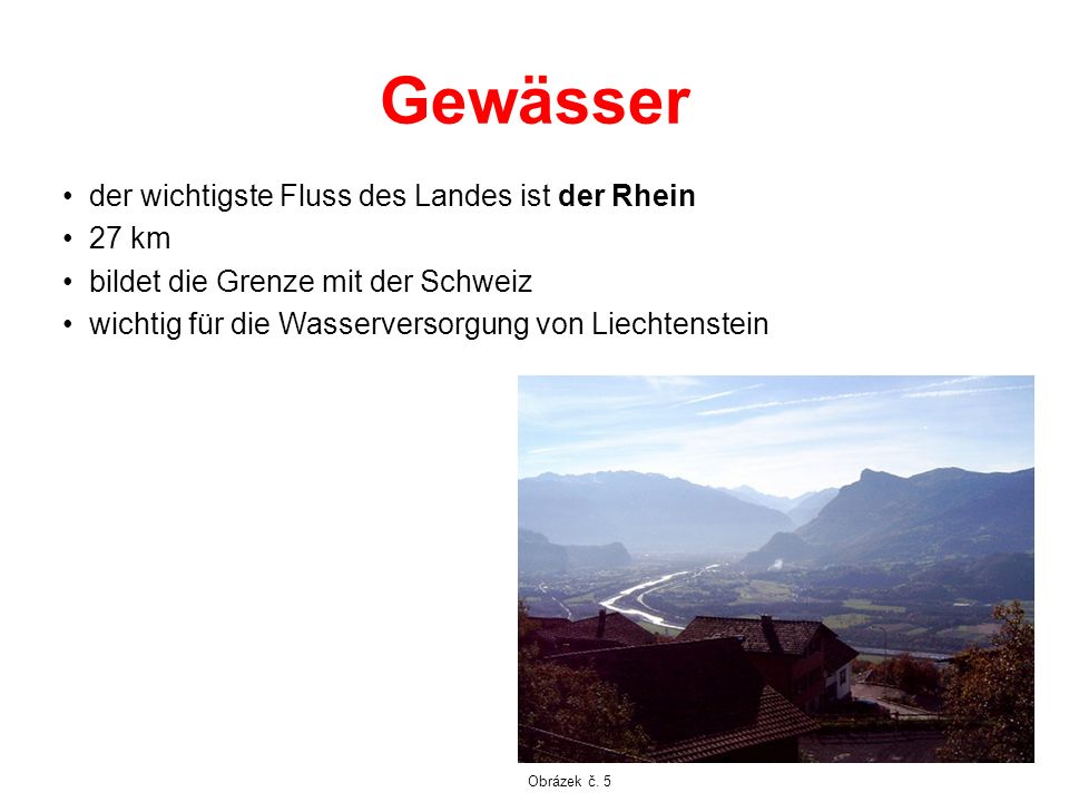 Gewässer der wichtigste Fluss des Landes ist der Rhein 27 km bildet die Grenze mit der Schweiz wichtig für die Wasserversorgung von Liechtenstein Obrá