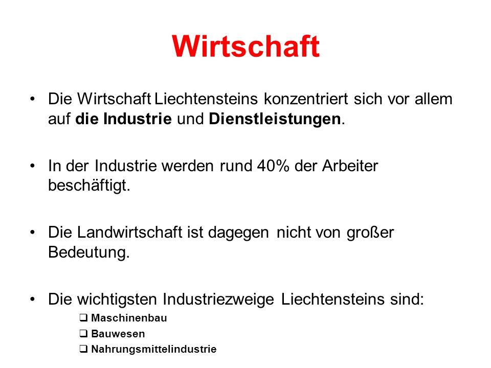 Wirtschaft Die Wirtschaft Liechtensteins konzentriert sich vor allem auf die Industrie und Dienstleistungen. In der Industrie werden rund 40% der Arbe