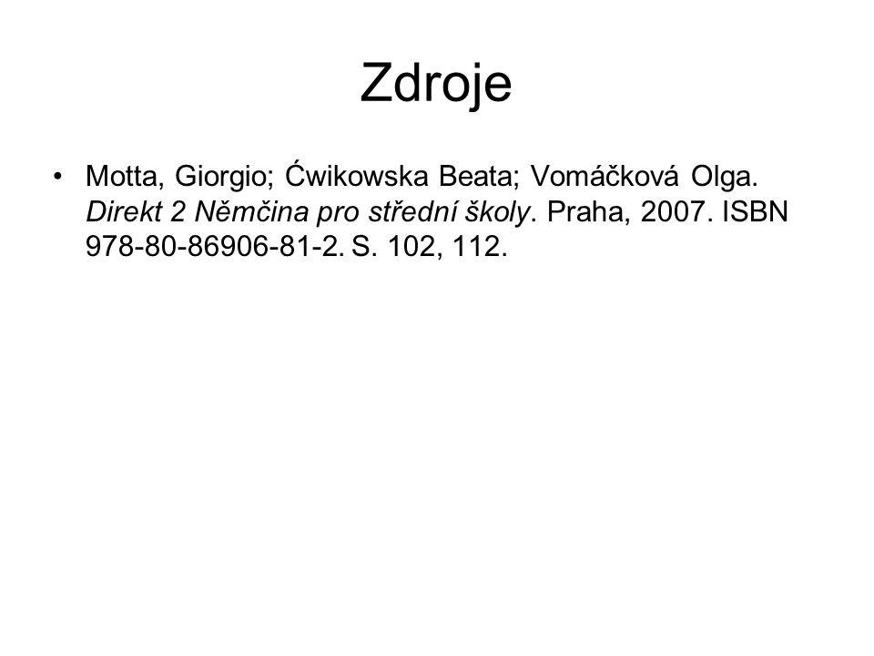 Zdroje Motta, Giorgio; Ćwikowska Beata; Vomáčková Olga. Direkt 2 Němčina pro střední školy. Praha, 2007. ISBN 978-80-86906-81-2. S. 102, 112.