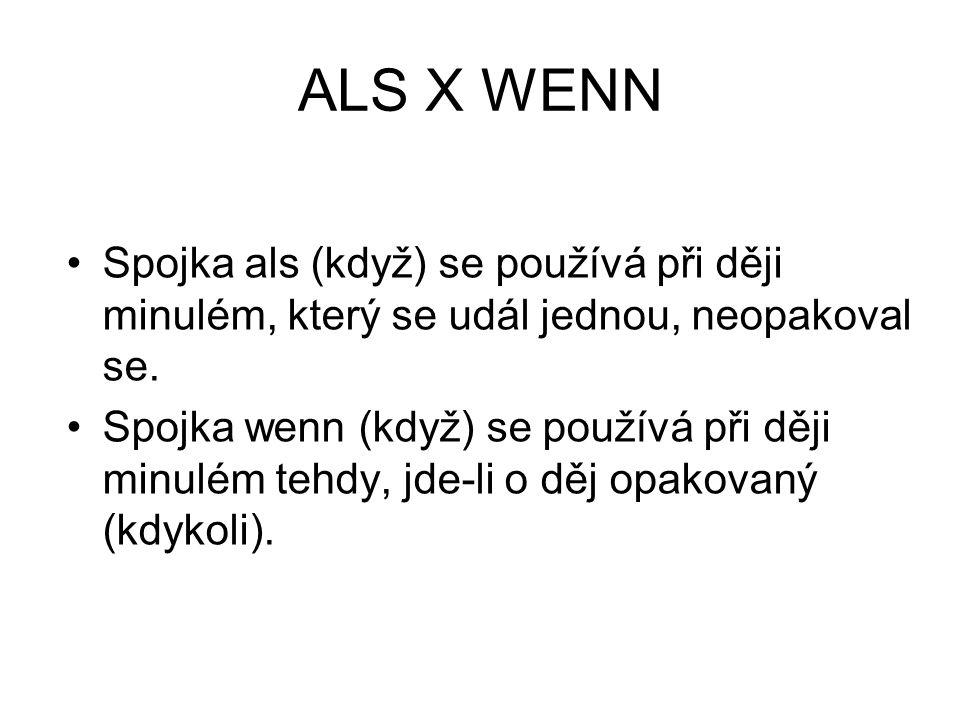 ALS X WENN Spojka als (když) se používá při ději minulém, který se udál jednou, neopakoval se. Spojka wenn (když) se používá při ději minulém tehdy, j