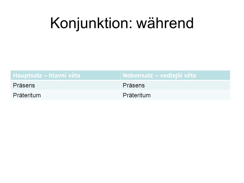Konjunktion: während Hauptsatz – hlavní větaNebensatz – vedlejší věta Präsens Präteritum