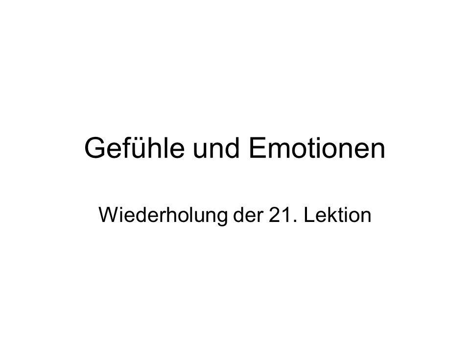 Gefühle und Emotionen Wiederholung der 21. Lektion