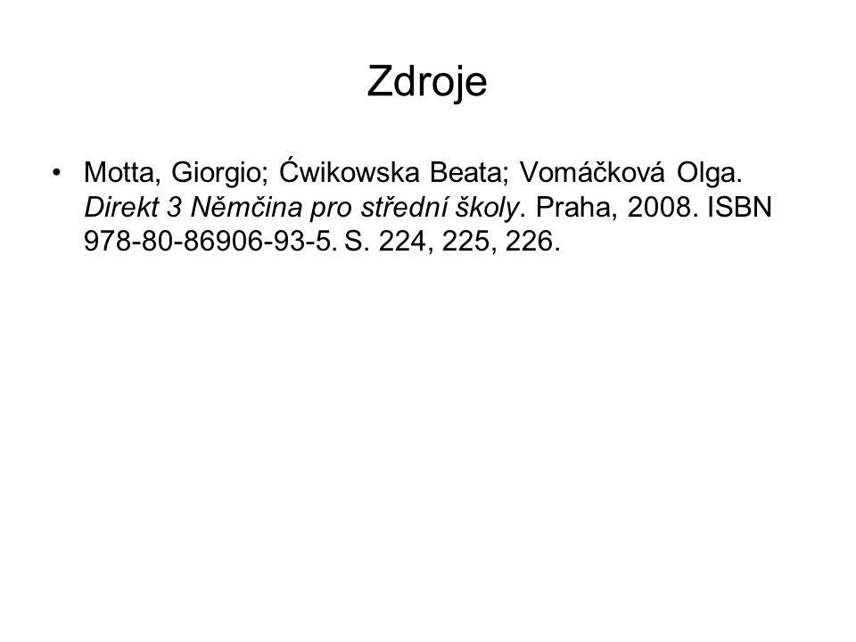 Zdroje Motta, Giorgio; Ćwikowska Beata; Vomáčková Olga. Direkt 3 Němčina pro střední školy. Praha, 2008. ISBN 978-80-86906-93-5. S. 224, 225, 226.