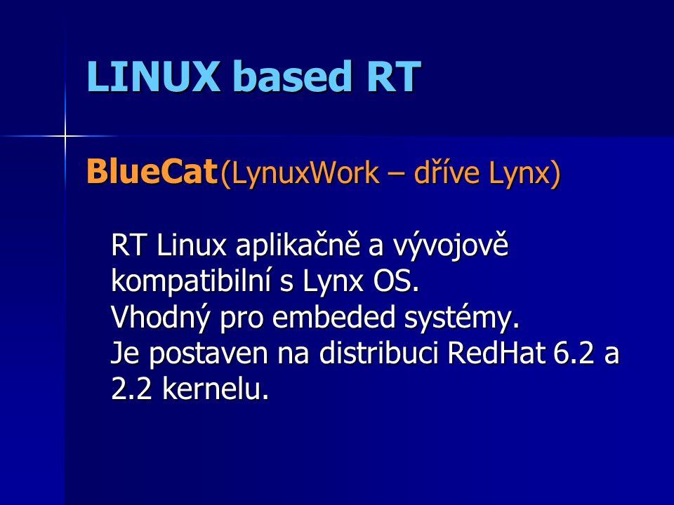 LINUX based RT BlueCat (LynuxWork – dříve Lynx) RT Linux aplikačně a vývojově kompatibilní s Lynx OS.