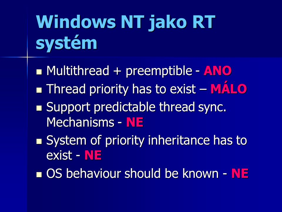 Windows NT jako RT systém Multithread + preemptible - ANO Multithread + preemptible - ANO Thread priority has to exist – MÁLO Thread priority has to e