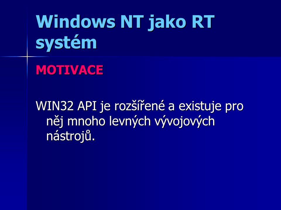 Windows NT jako RT systém MOTIVACE WIN32 API je rozšířené a existuje pro něj mnoho levných vývojových nástrojů.