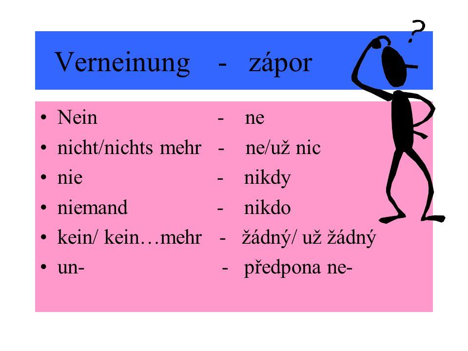 Verneinung - zápor Nein - ne nicht/nichts mehr - ne/už nic nie - nikdy niemand - nikdo kein/ kein…mehr - žádný/ už žádný un- - předpona ne-