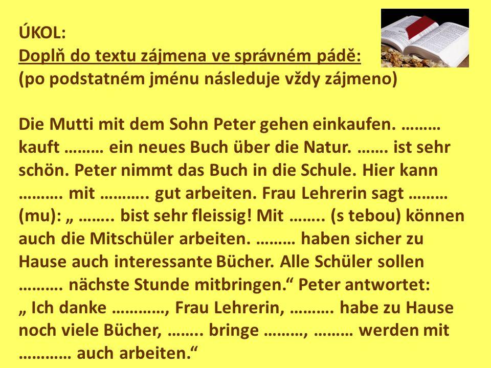 ÚKOL: Doplň do textu zájmena ve správném pádě: (po podstatném jménu následuje vždy zájmeno) Die Mutti mit dem Sohn Peter gehen einkaufen. ……… kauft ……