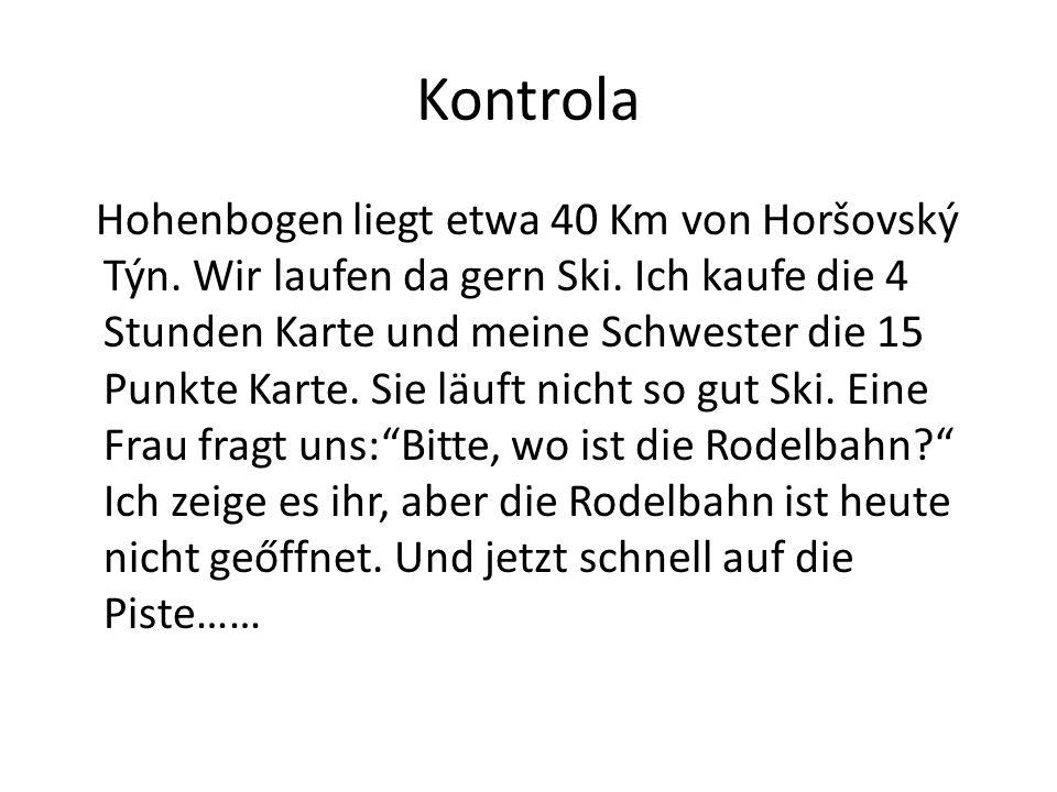 Kontrola Hohenbogen liegt etwa 40 Km von Horšovský Týn. Wir laufen da gern Ski. Ich kaufe die 4 Stunden Karte und meine Schwester die 15 Punkte Karte.