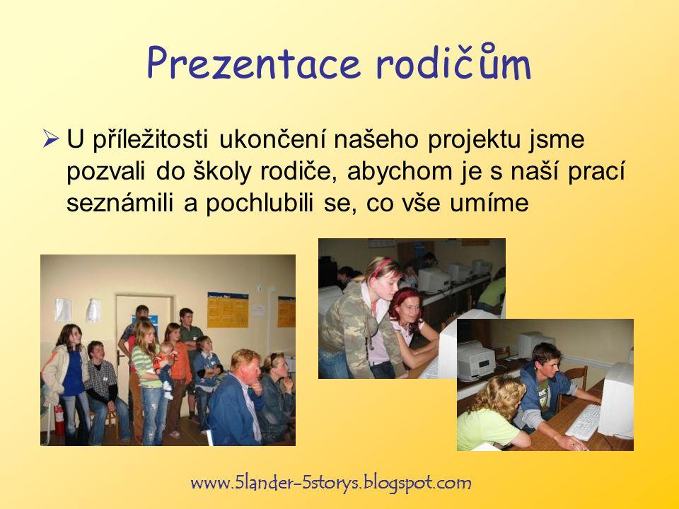 www.5lander-5storys.blogspot.com Prezentace rodičům U příležitosti ukončení našeho projektu jsme pozvali do školy rodiče, abychom je s naší prací seznámili a pochlubili se, co vše umíme