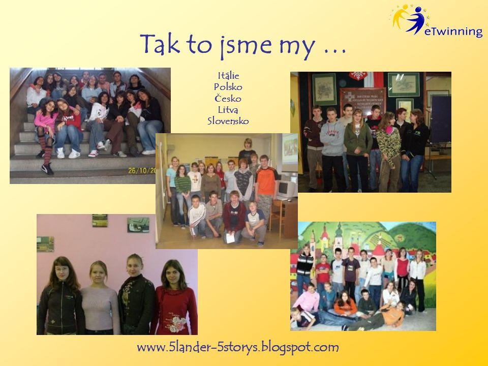 www.5lander-5storys.blogspot.com Tak to jsme my … Itálie Polsko Č esko Litva Slovensko
