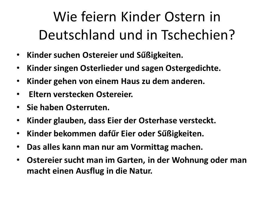 Wie feiern Kinder Ostern in Deutschland und in Tschechien? Kinder suchen Ostereier und Sűßigkeiten. Kinder singen Osterlieder und sagen Ostergedichte.