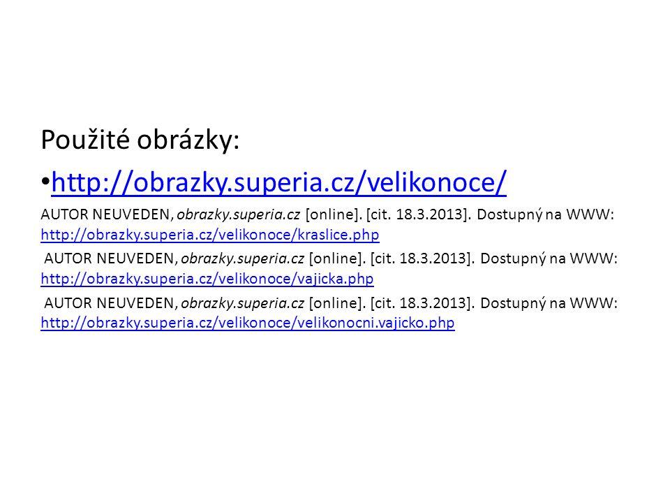 Použité obrázky: http://obrazky.superia.cz/velikonoce/ AUTOR NEUVEDEN, obrazky.superia.cz [online]. [cit. 18.3.2013]. Dostupný na WWW: http://obrazky.