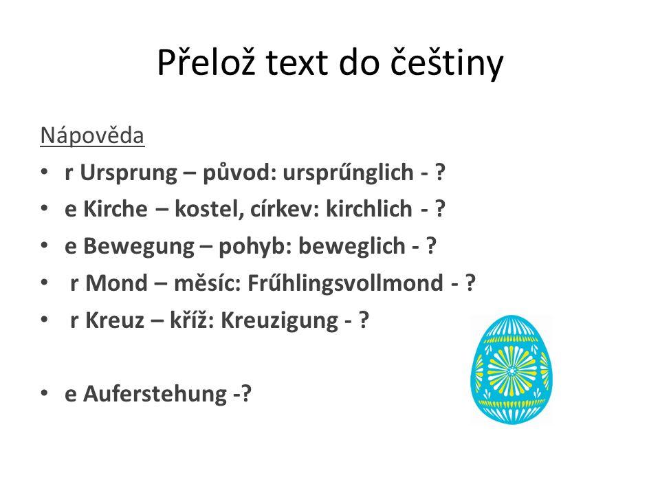 Přelož text do češtiny Nápověda r Ursprung – původ: ursprűnglich - ? e Kirche – kostel, církev: kirchlich - ? e Bewegung – pohyb: beweglich - ? r Mond