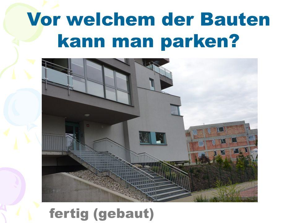 Vor welchem der Bauten kann man parken fertig (gebaut)