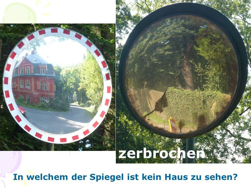 In welchem der Spiegel ist kein Haus zu sehen? zerbrochen