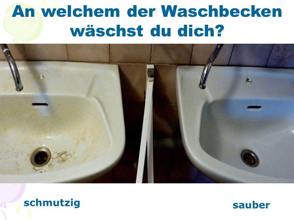 An welchem der Waschbecken wäschst du dich? schmutzig sauber